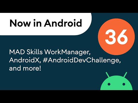 Now in Android: 36 – MAD Skills WorkManager, AndroidX, #AndroidDevChallenge, and more!