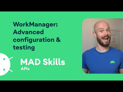 WorkManager: Advanced configuration & testing – MAD Skills
