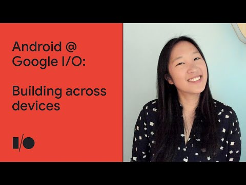Building across devices | Android @ Google I/O'21