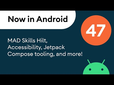 Now in Android: 47 – MAD Skills Hilt, Accessibility, Jetpack Compose tooling, and more!
